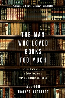 The%20Man%20Who%20Loved%20Books%20Too%20Much-%20The%20True%20Story%20of%20a%20Thief%2C%20a%20Detective%2C%20and%20a%20World%20of%20Literary%20Obsession%20by%20Allison%20Hoover%20Bartlett.jpg