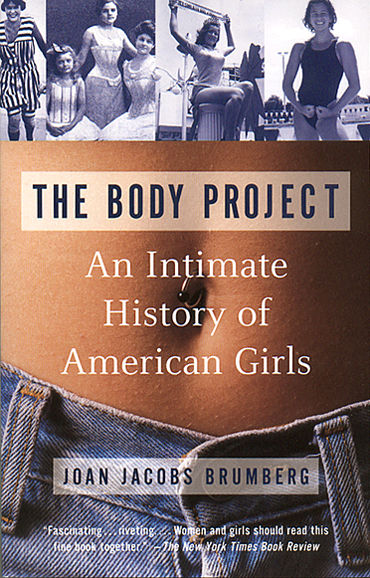 The%20Body%20Project-%20An%20Intimate%20History%20of%20American%20Girls%20by%20Joan%20Jacobs%20Brumberg.jpg